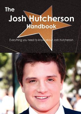 The Josh Hutcherson Handbook - Everything You Need to Know about Josh Hutcherson