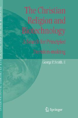 The Christian Religion and Biotechnology: A Search for Principled Decision-Making