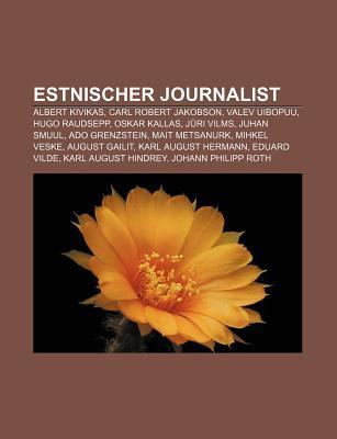 Estnischer Journalist: Albert Kivikas, Carl Robert Jakobson, Valev Uibopuu, Hugo Raudsepp, Oskar Kallas, Juri Vilms, Juhan Smuul