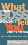 What Your Boss Doesn't Tell You Until It's Too Late: How to Correct Behavior That Is Holding You Back