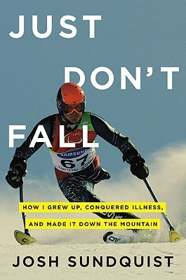 Just Don't Fall: How I Grew Up, Conquered Illness, and Made It Down the Mountain