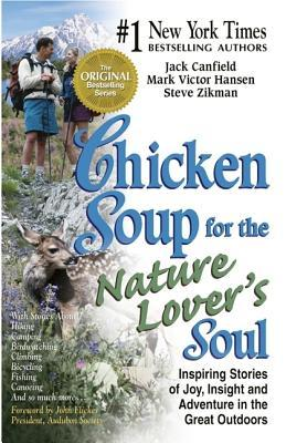 Chicken Soup for the Nature Lovers Soul: Inspiring Stories of Joy, Insight and Adventure in the Great Outdoors