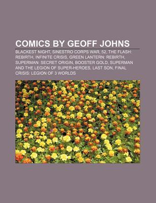 Comics by Geoff Johns: Blackest Night, Sinestro Corps War, 52, the Flash: Rebirth, Infinite Crisis, Green Lantern: Rebirth