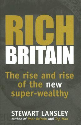 Rich Britain: The Rise And Rise Of The New Super Wealthy