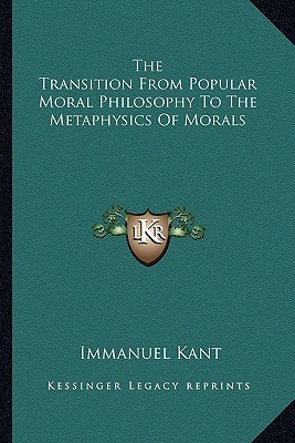 The Transition from Popular Moral Philosophy to the Metaphysics of Morals