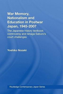 War Memory, Nationalism, and Education in Postwar Japan, 1945... by Yoshiko Nozaki