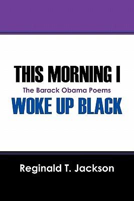This Morning I Woke Up Black: The Barack Obama Poems