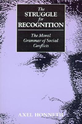 The Struggle for Recognition by Axel Honneth