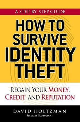 How to Survive Identity Theft: Regain Your Money, Credit, and Reputation