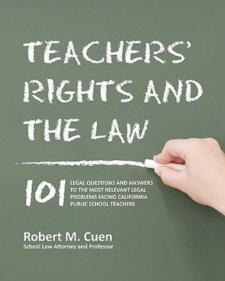 Teachers' Rights and the Law: 101 Legal Questions and Answers to the Most Relevant Legal Problems Facing California Public School Teachers