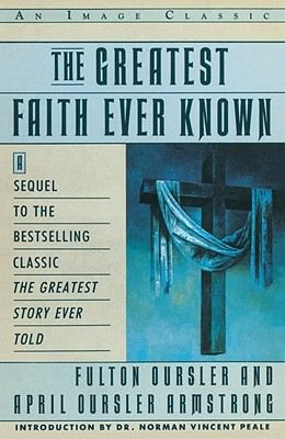the-greatest-faith-ever-known-the-story-of-the-men-who-first-spread-the-religion-of-jesus-and-of-the-momentous