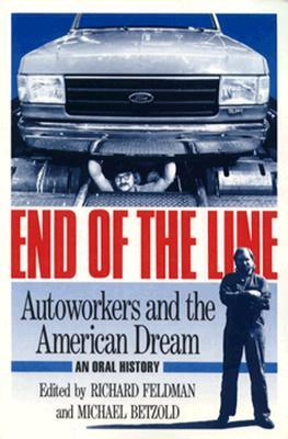 End of the Line: Autoworkers and the American Dream--An Oral History