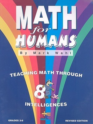 Math for Humans: Teaching Math Through 8 Intelligences, Grades 3-8