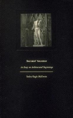 socrates ancestor an essay on architectural beginnings by indra  516379
