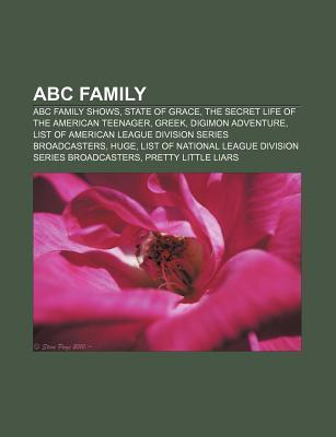 Abc Family: State of Grace, the Secret Life of the American Teenager, the Secret Life of the American Teenager
