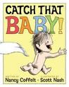 Catch That Baby! by Nancy Coffelt