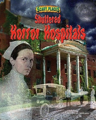 Shuttered horror hospitals by Dinah Williams