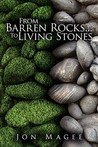 From Barren Rocks...to Living Stones by Jon Magee