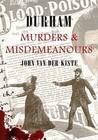 Durham Murders  Misdemeanours by John Van der Kiste
