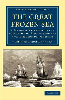 The Great Frozen Sea: A Personal Narrative of the Voyage of the Alert During the Arctic Expedition of 1875 6