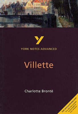 """York Notes Advanced On """"Villette"""" By Charlotte Bronte (York Notes Advanced)"""