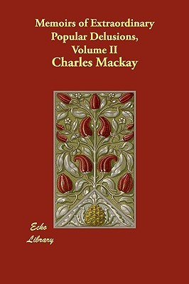 Ebook Memoirs of Extraordinary Popular Delusions, Volume 2 by Charles Mackay PDF!