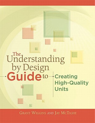 The Understanding by Design Guide to Creating High-Quality Units by Grant P. Wiggins