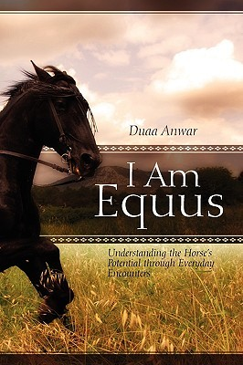 I Am Equus: Understanding the Horse's Potential Through Everyday Encounters