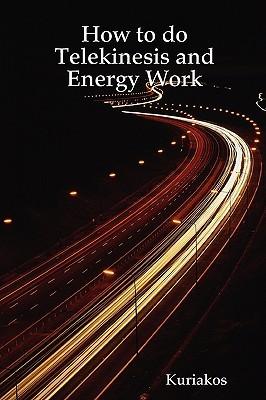 How to Do Telekinesis and Energy Work