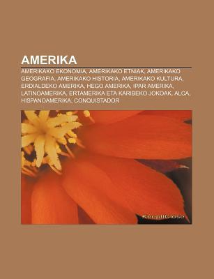 Amerika: Amerikako Ekonomia, Amerikako Etniak, Amerikako Geografia, Amerikako Historia, Amerikako Kultura, Erdialdeko Amerika, Hego Amerika