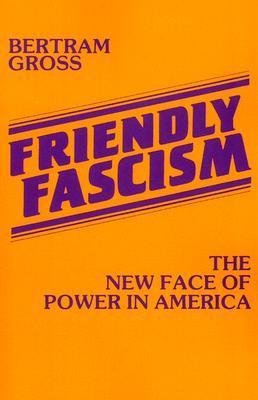 Friendly Fascism by Bertram M. Gross