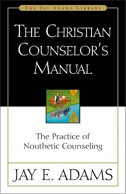 The Christian Counselor's Manual by Jay E. Adams