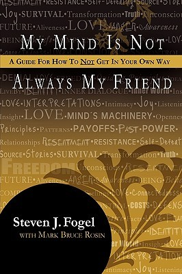 My Mind Is Not Always My Friend, a Guide for How to Not Get in Your Own Way