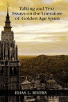 Talking And Text: Essays On The Literature Of Golden Age Spain (Juan De La Cuesta Hispanic Monographs)