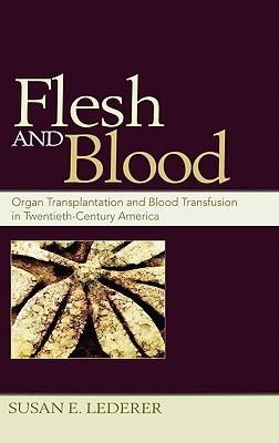 Flesh and Blood: Organ Transplantation and Blood Transfusion in Twentieth-Century America