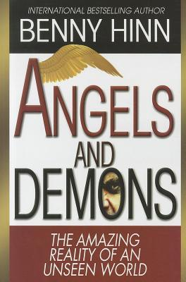 Angels and Demons: The Amazing Reality of an Unseen World