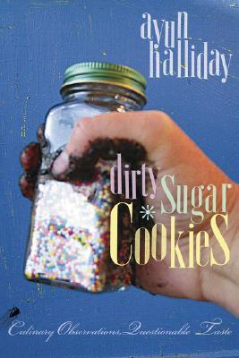 Dirty Sugar Cookies by Ayun Halliday