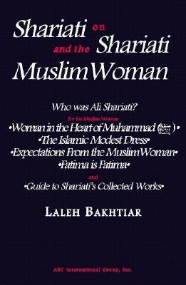 Shariati on Shariati and the Muslim Woman by Ali Shariati
