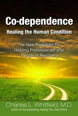 Co-Dependence - Healing the Human Condition by Charles L. Whitfield