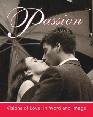 Passion: Visions Of Love, In Word And Image