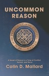 Uncommon Reason: A Novel of Peace in a Time of Conflict, Turmoil, and Terror