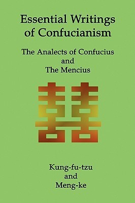 Essential Writings of Confucianism: The Analects of Confucius and the Mencius