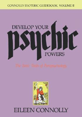 Develop Your Psychic Powers, Connolly Esoteric Guidebook Series: Volume II