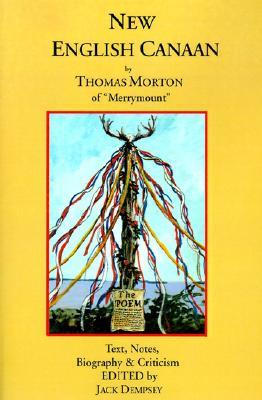 """New English Canaan By Thomas Morton Of """"Merrymount"""": Text, Notes, Biography & Criticism"""