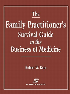The Family Practitioner's Survival Guide to the Business of Medicine