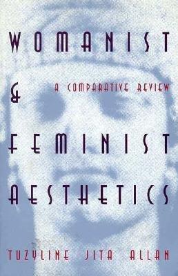 Womanist  Feminist Aesthetics by Tuzyline Allan