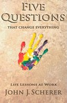 Five Questions That Change Everything: Life Lessons at Work