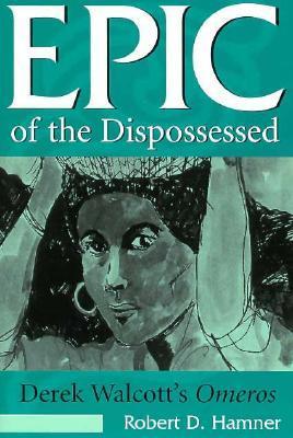 Epic of the Dispossessed: Derek Walcott's Omeros
