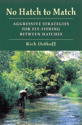 No Hatch to Match: Aggressive Strategies for Fly-Fishing Between Hatches Epub Download