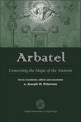Arbatel: Concerning the Magic of Ancients: Original Sourcebook of Angel Magic